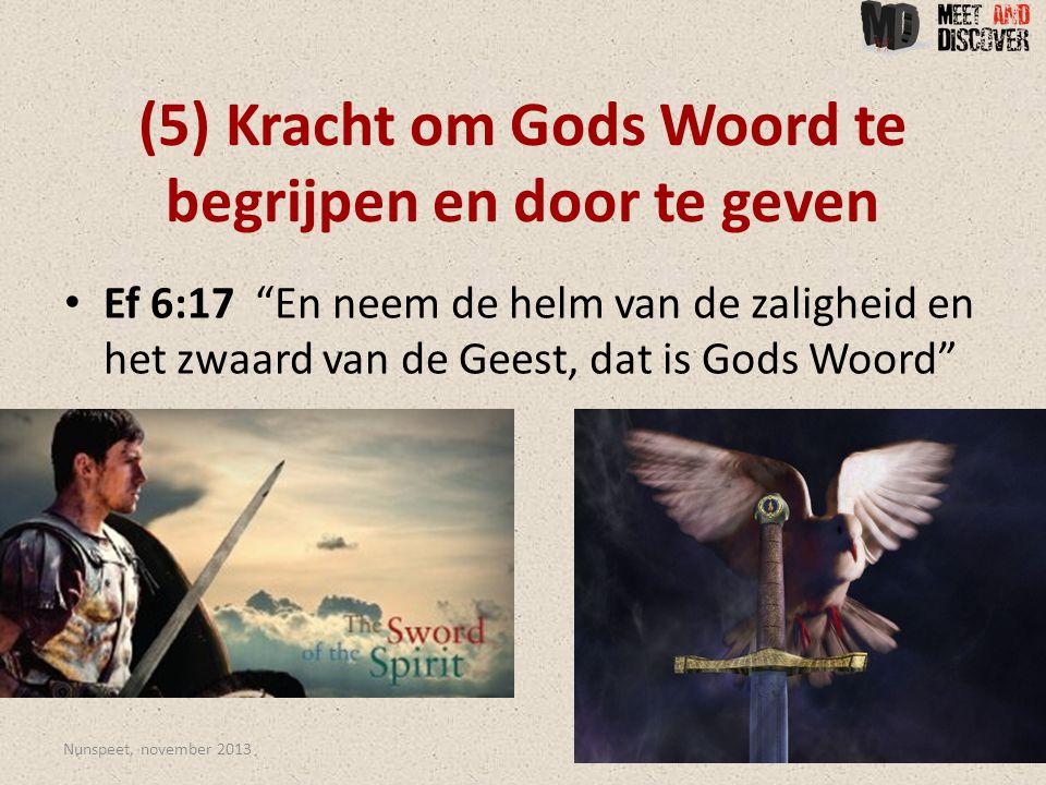 (5) Kracht om Gods Woord te begrijpen en door te geven • Ef 6:17 En neem de helm van de zaligheid en het zwaard van de Geest, dat is Gods Woord Nunspeet, november 201320