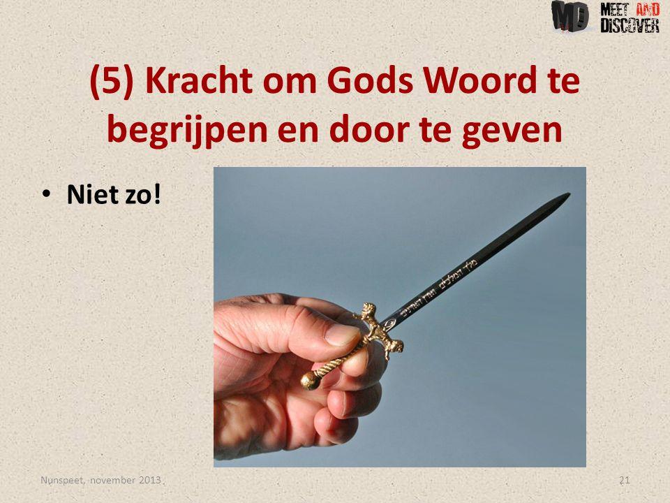 (5) Kracht om Gods Woord te begrijpen en door te geven • Niet zo! Nunspeet, november 201321