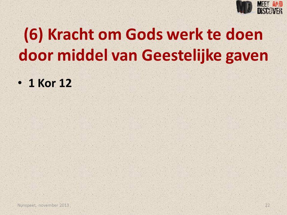(6) Kracht om Gods werk te doen door middel van Geestelijke gaven • 1 Kor 12 Nunspeet, november 201322