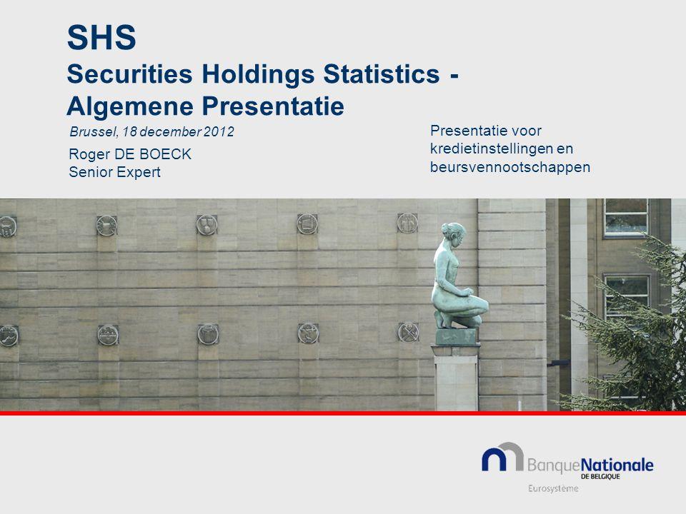 SHS Securities Holdings Statistics - Algemene Presentatie Roger DE BOECK Senior Expert Brussel, 18 december 2012 Presentatie voor kredietinstellingen