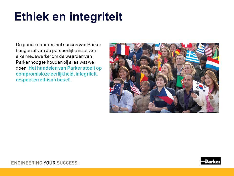 Ethiek en integriteit De goede naam en het succes van Parker hangen af van de persoonlijke inzet van elke medewerker om de waarden van Parker hoog te houden bij alles wat we doen.