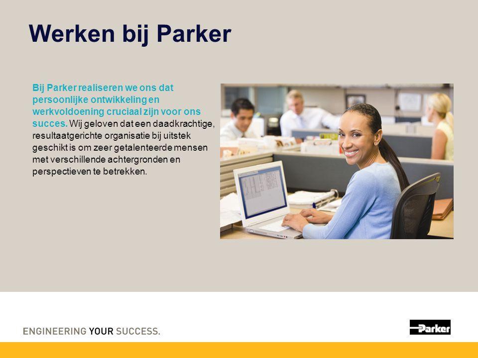 Werken bij Parker Bij Parker realiseren we ons dat persoonlijke ontwikkeling en werkvoldoening cruciaal zijn voor ons succes.