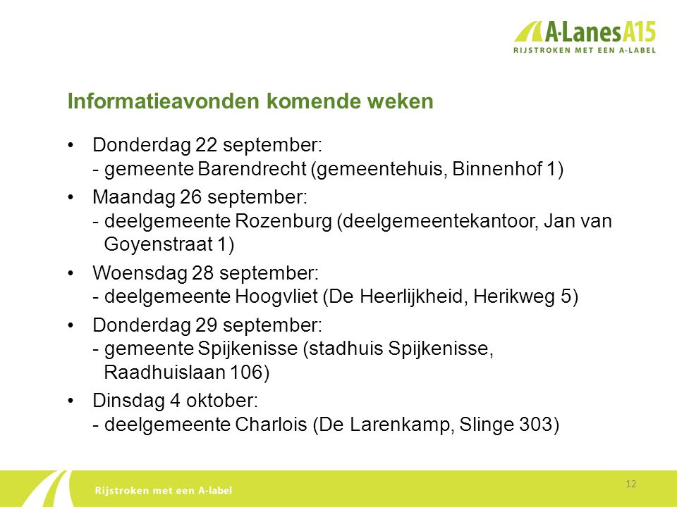 Informatieavonden komende weken 12 •Donderdag 22 september: - gemeente Barendrecht (gemeentehuis, Binnenhof 1) •Maandag 26 september: - deelgemeente R