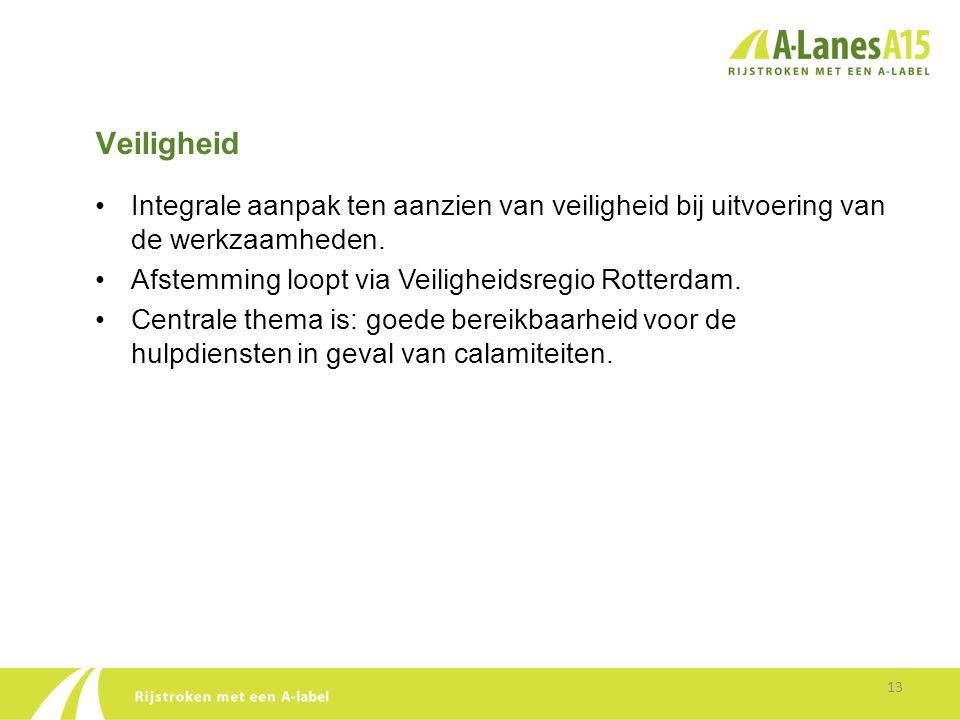 Veiligheid 13 •Integrale aanpak ten aanzien van veiligheid bij uitvoering van de werkzaamheden. •Afstemming loopt via Veiligheidsregio Rotterdam. •Cen