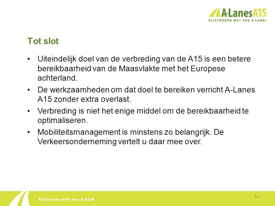 Tot slot 14 •Uiteindelijk doel van de verbreding van de A15 is een betere bereikbaarheid van de Maasvlakte met het Europese achterland. •De werkzaamhe