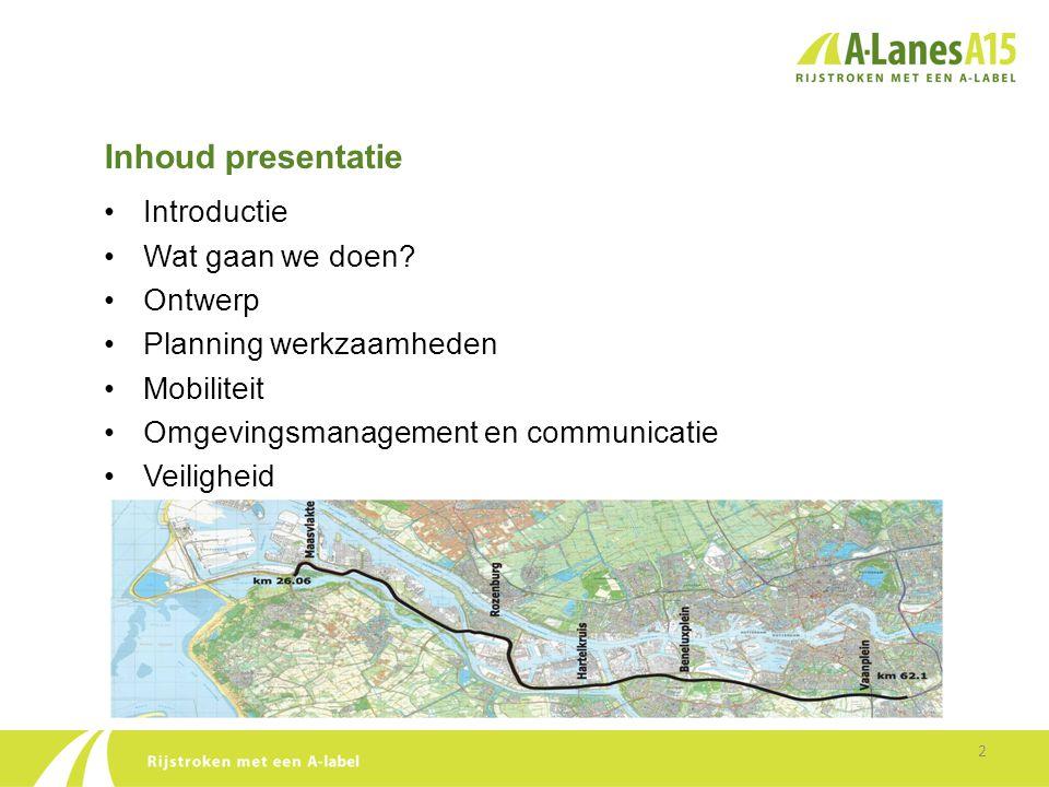 Inhoud presentatie •Introductie •Wat gaan we doen? •Ontwerp •Planning werkzaamheden •Mobiliteit •Omgevingsmanagement en communicatie •Veiligheid 2