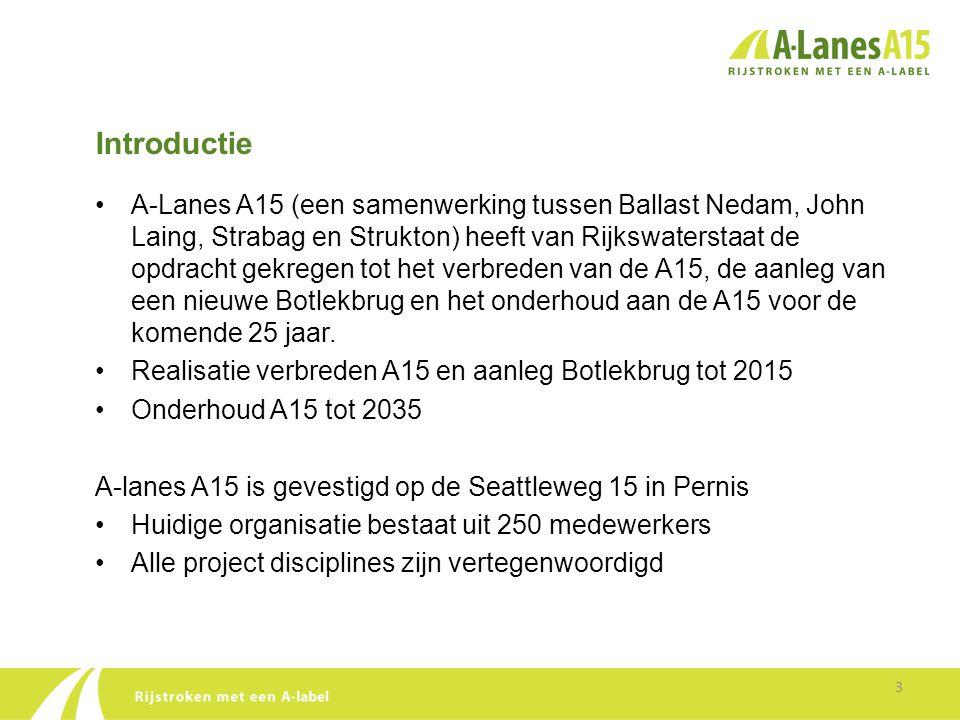 Introductie •A-Lanes A15 (een samenwerking tussen Ballast Nedam, John Laing, Strabag en Strukton) heeft van Rijkswaterstaat de opdracht gekregen tot h