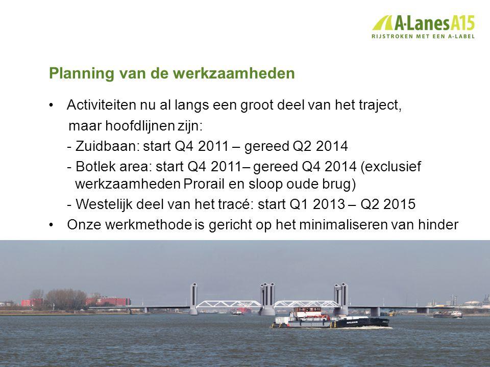 Planning van de werkzaamheden •Activiteiten nu al langs een groot deel van het traject, maar hoofdlijnen zijn: - Zuidbaan: start Q4 2011 – gereed Q2 2