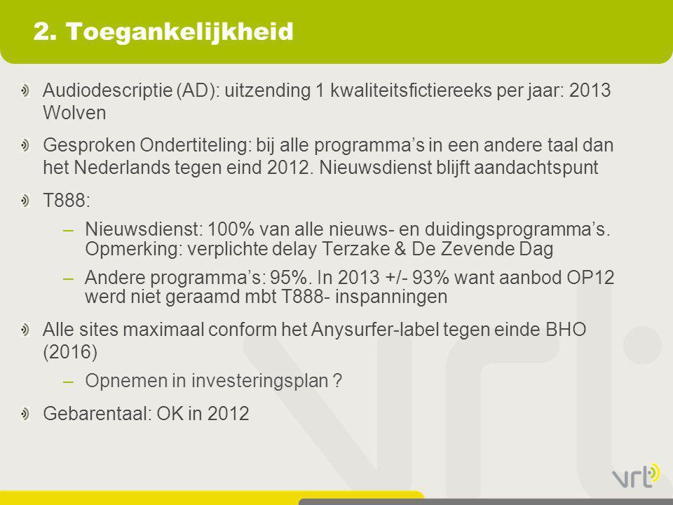 2. Toegankelijkheid Audiodescriptie (AD): uitzending 1 kwaliteitsfictiereeks per jaar: 2013 Wolven Gesproken Ondertiteling: bij alle programma's in ee