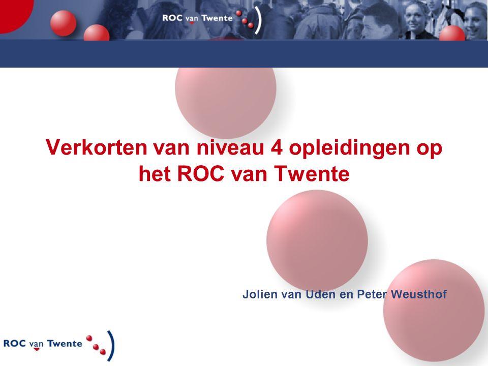 Verkorten van niveau 4 opleidingen op het ROC van Twente Jolien van Uden en Peter Weusthof