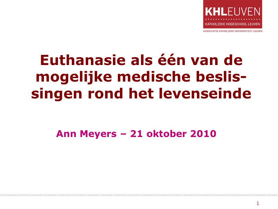 Overzicht 1.Euthanasie. 2.Andere medische beslissingen bij het levenseinde. 2