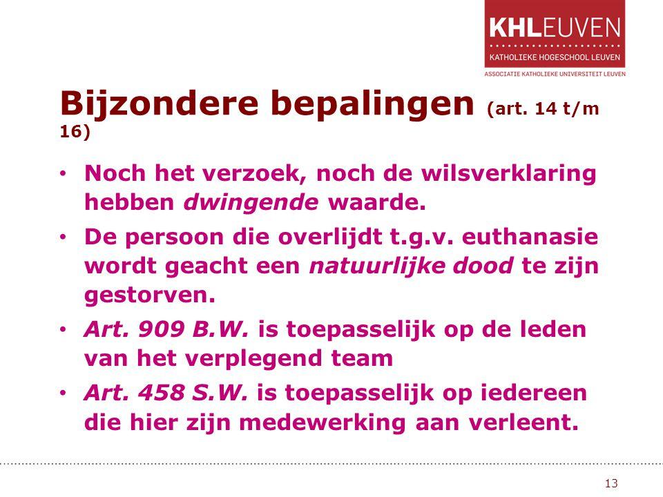 Bijzondere bepalingen (art. 14 t/m 16) • Noch het verzoek, noch de wilsverklaring hebben dwingende waarde. • De persoon die overlijdt t.g.v. euthanasi
