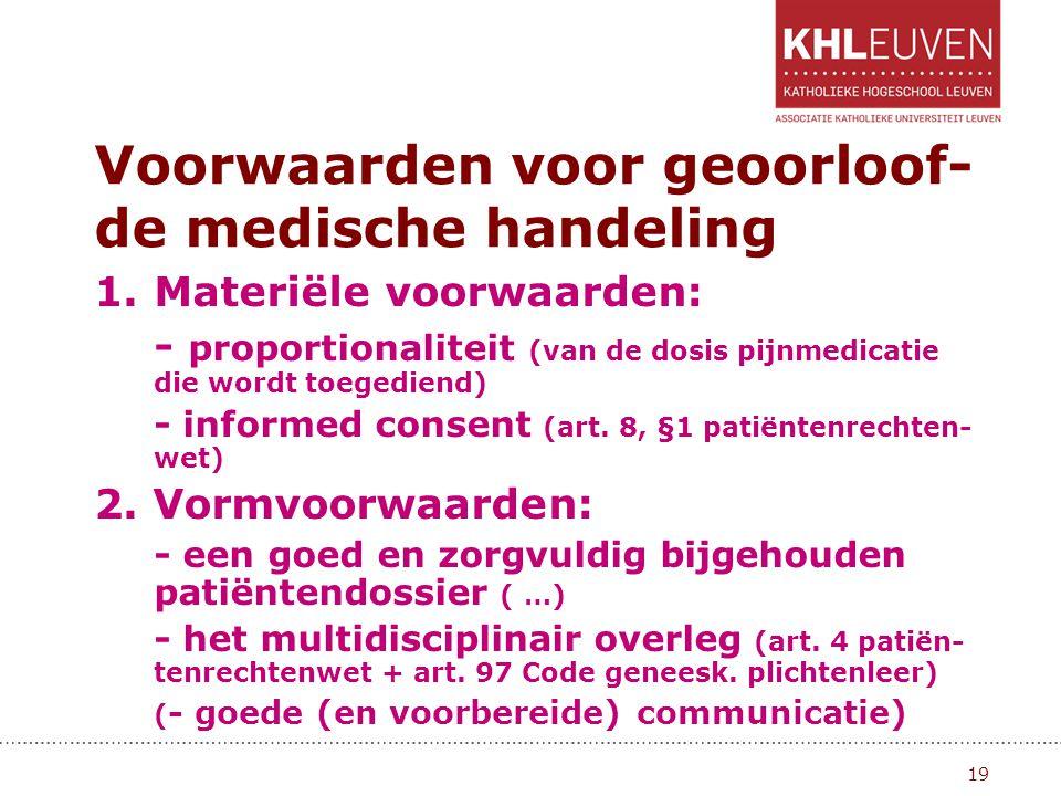Voorwaarden voor geoorloof- de medische handeling 1.Materiële voorwaarden: - proportionaliteit (van de dosis pijnmedicatie die wordt toegediend) - inf