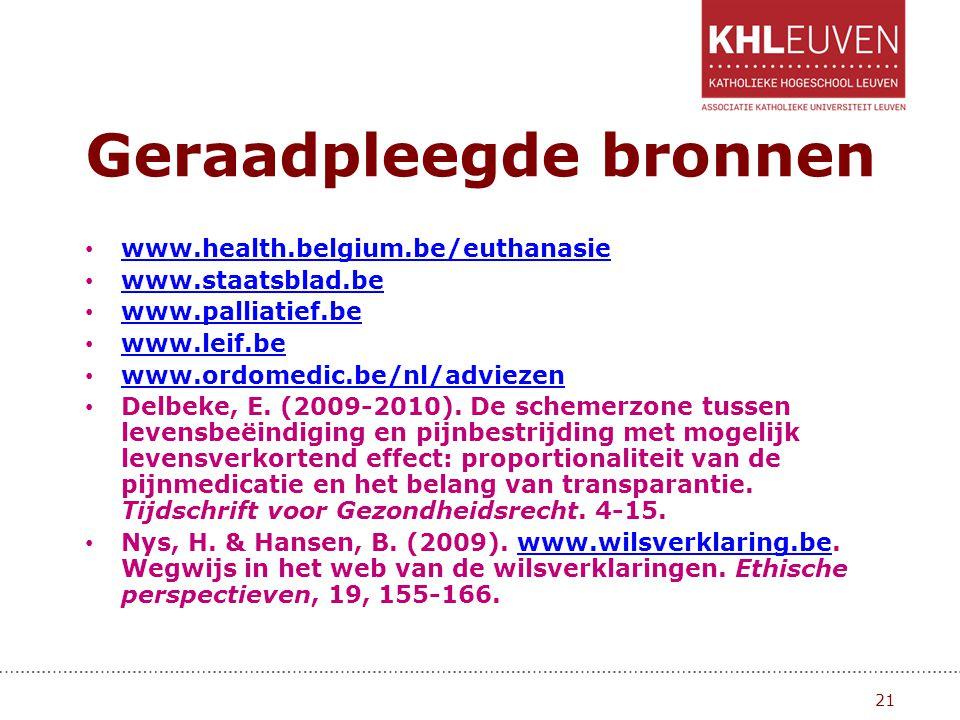 Geraadpleegde bronnen • www.health.belgium.be/euthanasie www.health.belgium.be/euthanasie • www.staatsblad.be www.staatsblad.be • www.palliatief.be www.palliatief.be • www.leif.be www.leif.be • www.ordomedic.be/nl/adviezen www.ordomedic.be/nl/adviezen • Delbeke, E.