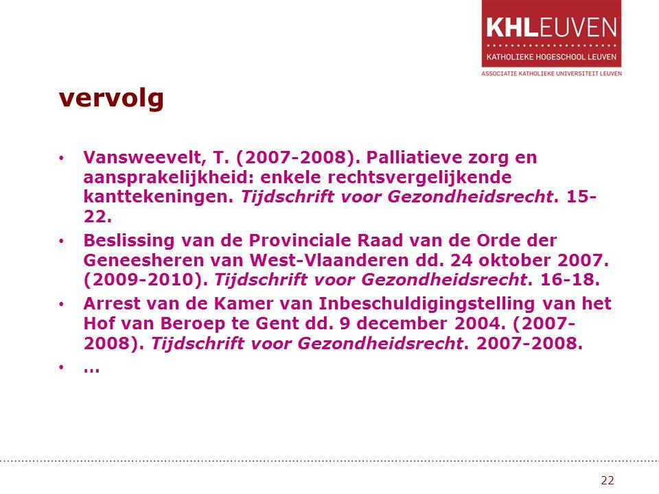 vervolg • Vansweevelt, T. (2007-2008). Palliatieve zorg en aansprakelijkheid: enkele rechtsvergelijkende kanttekeningen. Tijdschrift voor Gezondheidsr