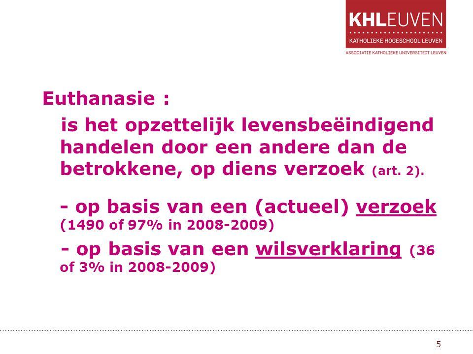 Euthanasie : is het opzettelijk levensbeëindigend handelen door een andere dan de betrokkene, op diens verzoek (art. 2). - op basis van een (actueel)