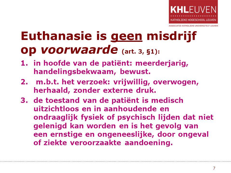 Euthanasie is geen misdrijf op voorwaarde (art. 3, §1): 1.in hoofde van de patiënt: meerderjarig, handelingsbekwaam, bewust. 2. m.b.t. het verzoek: vr