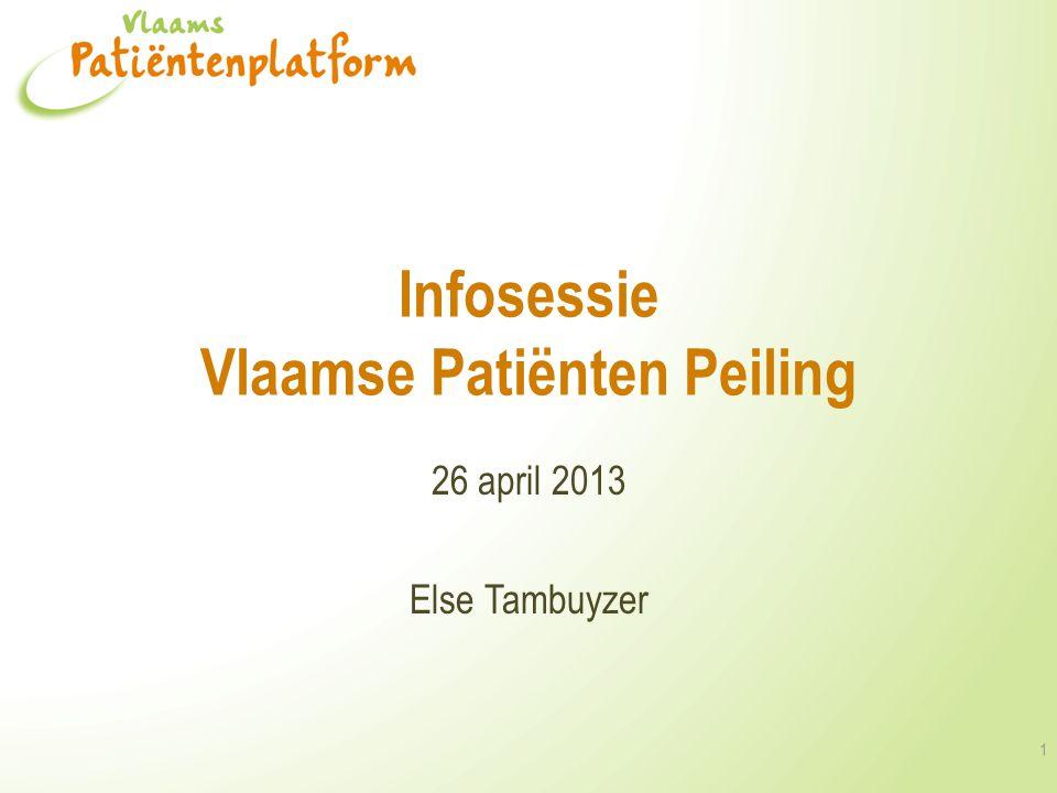 Infosessie Vlaamse Patiënten Peiling 26 april 2013 Else Tambuyzer 1