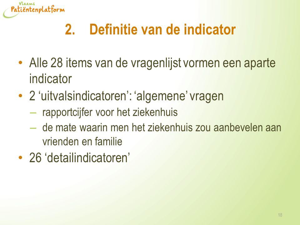 2.Definitie van de indicator • Alle 28 items van de vragenlijst vormen een aparte indicator • 2 'uitvalsindicatoren': 'algemene' vragen – rapportcijfe