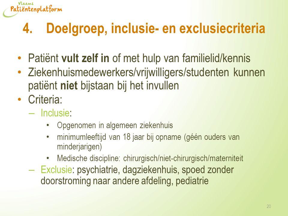 4.Doelgroep, inclusie- en exclusiecriteria • Patiënt vult zelf in of met hulp van familielid/kennis • Ziekenhuismedewerkers/vrijwilligers/studenten kunnen patiënt niet bijstaan bij het invullen • Criteria: – Inclusie: • Opgenomen in algemeen ziekenhuis • minimumleeftijd van 18 jaar bij opname (géén ouders van minderjarigen) • Medische discipline: chirurgisch/niet-chirurgisch/materniteit – Exclusie: psychiatrie, dagziekenhuis, spoed zonder doorstroming naar andere afdeling, pediatrie 20