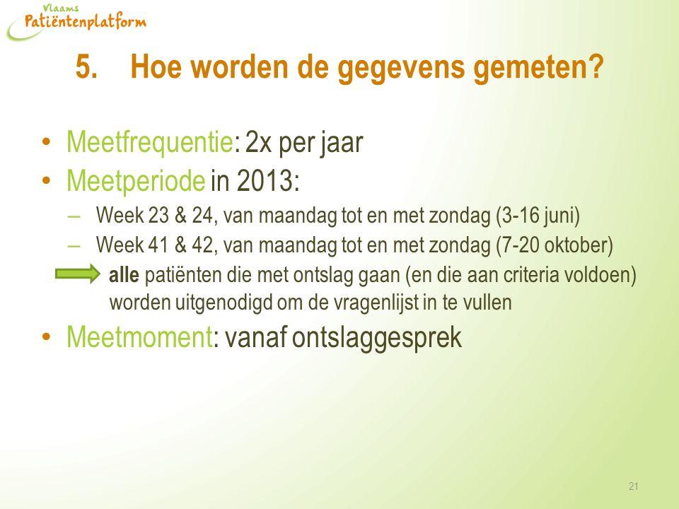 5.Hoe worden de gegevens gemeten? • Meetfrequentie: 2x per jaar • Meetperiode in 2013: – Week 23 & 24, van maandag tot en met zondag (3-16 juni) – Wee