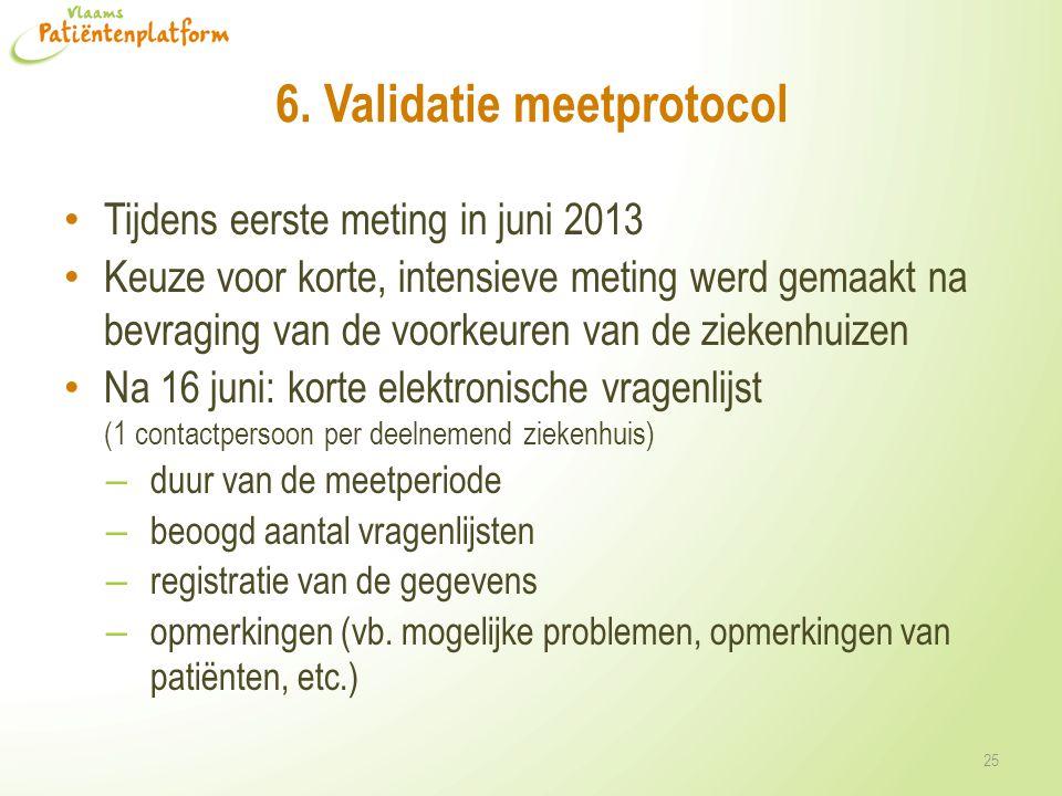 6. Validatie meetprotocol • Tijdens eerste meting in juni 2013 • Keuze voor korte, intensieve meting werd gemaakt na bevraging van de voorkeuren van d