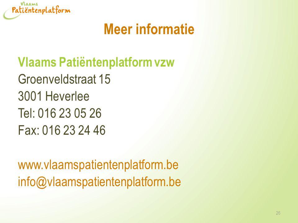 Meer informatie Vlaams Patiëntenplatform vzw Groenveldstraat 15 3001 Heverlee Tel: 016 23 05 26 Fax: 016 23 24 46 www.vlaamspatientenplatform.be info@
