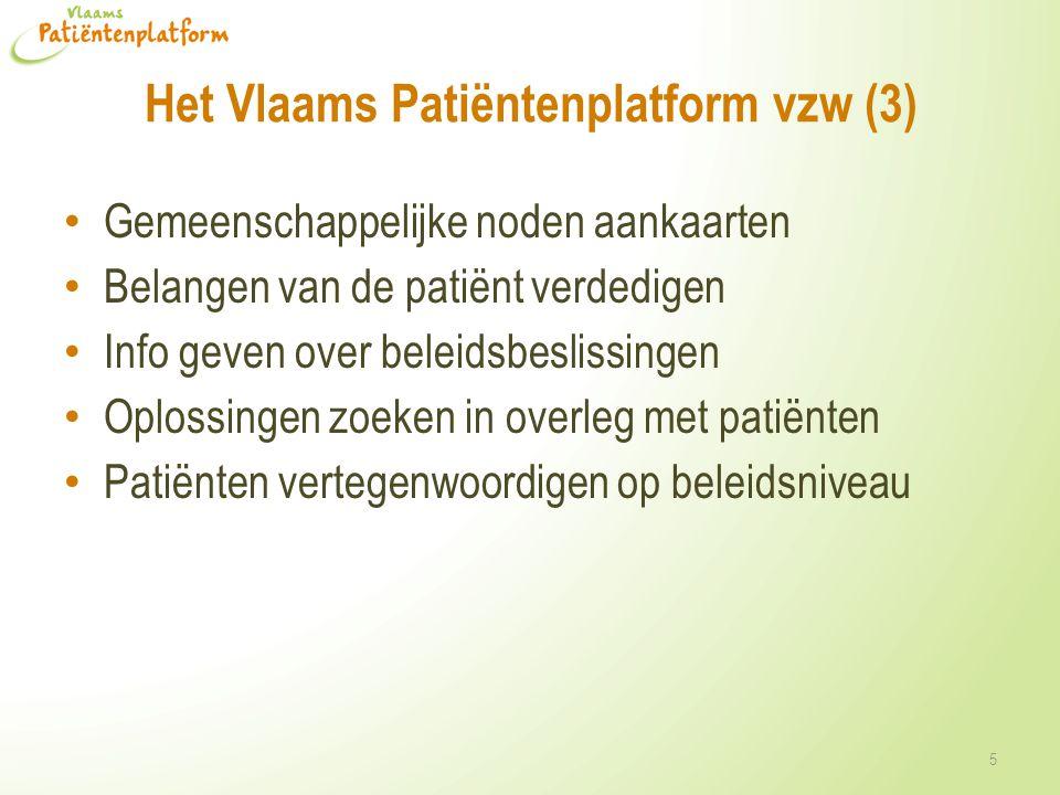 Het Vlaams Patiëntenplatform vzw (4) Thema's • Toegankelijkheid van zorg • Bekendmaking patiëntenrechten • Verzekeringen (problemen die chronisch zieke mensen ondervinden bij het afsluiten van hospitalisatie- en/of schuldsaldoverzekeringen,…) • Werkgelegenheid (ondersteunende maatregelen chronisch zieken, solliciteren met een chronische ziekte, …) • Medicatie (maximumfactuur, leesbaarheid van de bijsluiter,…) • Kwaliteit van zorg en transparantie • Etc.