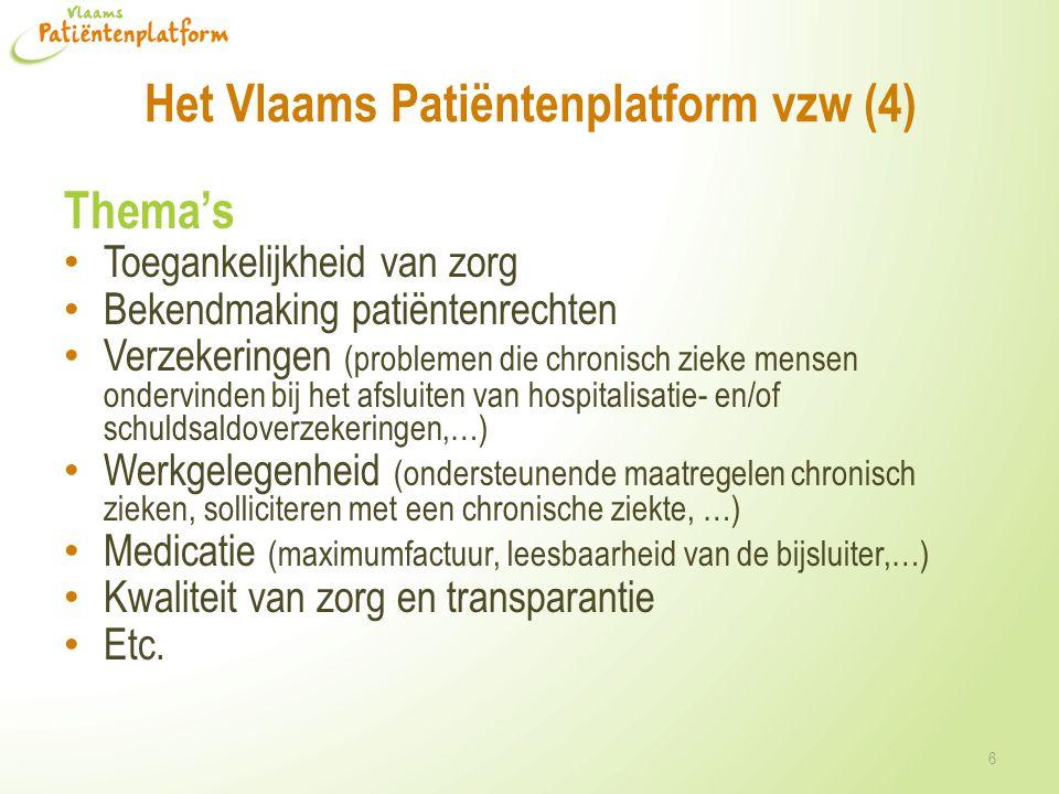 Het Vlaams Patiëntenplatform vzw (4) Thema's • Toegankelijkheid van zorg • Bekendmaking patiëntenrechten • Verzekeringen (problemen die chronisch ziek