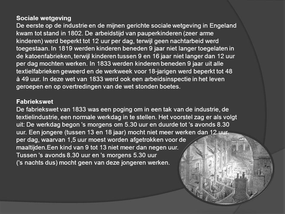 Sociale wetgeving De eerste op de industrie en de mijnen gerichte sociale wetgeving in Engeland kwam tot stand in 1802. De arbeidstijd van pauperkinde