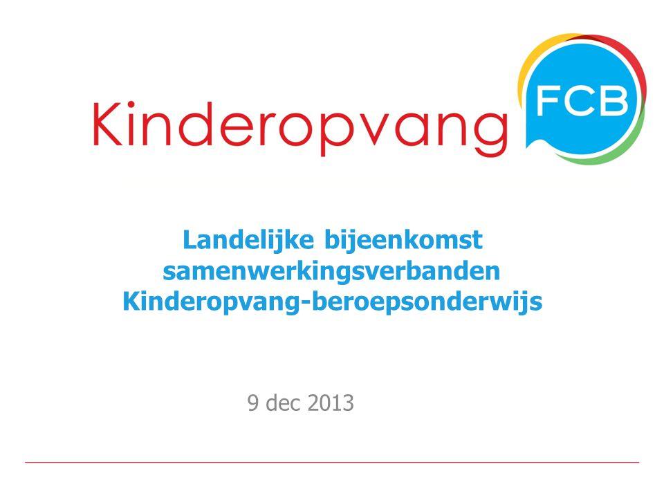 Landelijke bijeenkomst samenwerkingsverbanden Kinderopvang-beroepsonderwijs 9 dec 2013