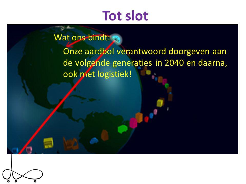 Tot slot Wat ons bindt: Onze aardbol verantwoord doorgeven aan de volgende generaties in 2040 en daarna, ook met logistiek!