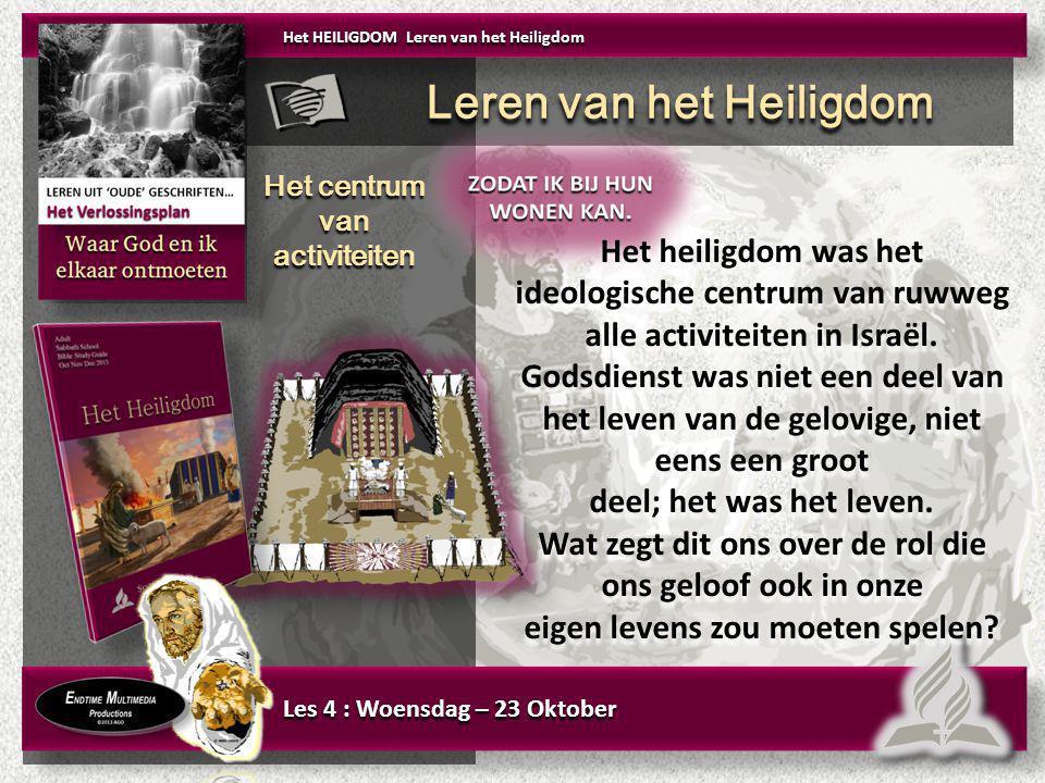Les 4 : Woensdag – 23 Oktober Het HEILIGDOM Leren van het Heiligdom Leren van het Heiligdom Het centrum van activiteiten Het centrum van activiteiten