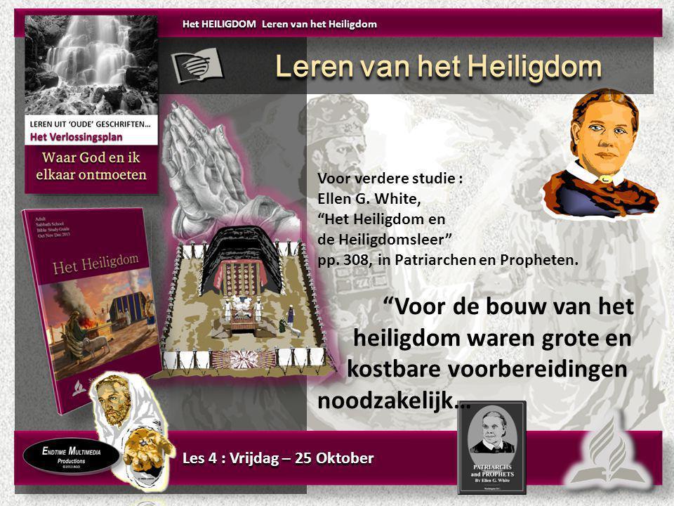 """Les 4 : Vrijdag – 25 Oktober Voor verdere studie : Ellen G. White, """"Het Heiligdom en de Heiligdomsleer"""" pp. 308, in Patriarchen en Propheten. """"Voor de"""