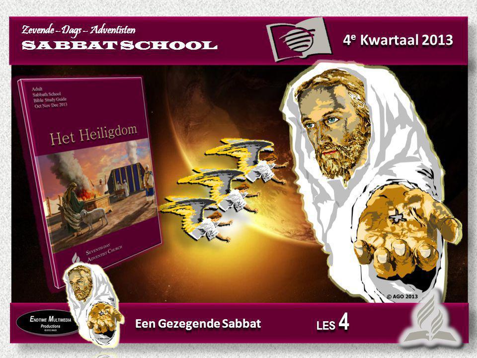 4 e Kwartaal 2013 Zevende –Dags – Adventisten SABBAT SCHOOL Zevende –Dags – Adventisten SABBAT SCHOOL Een Gezegende Sabbat LES 4