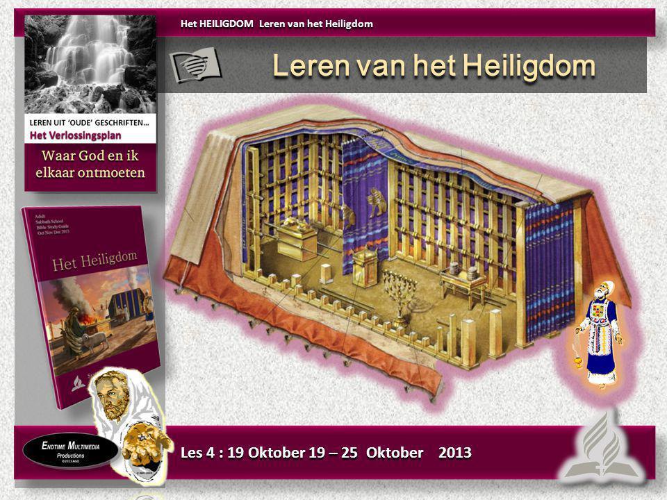 Het HEILIGDOM Leren van het Heiligdom Les 4 : 19 Oktober 19 – 25 Oktober 2013 Leren van het Heiligdom