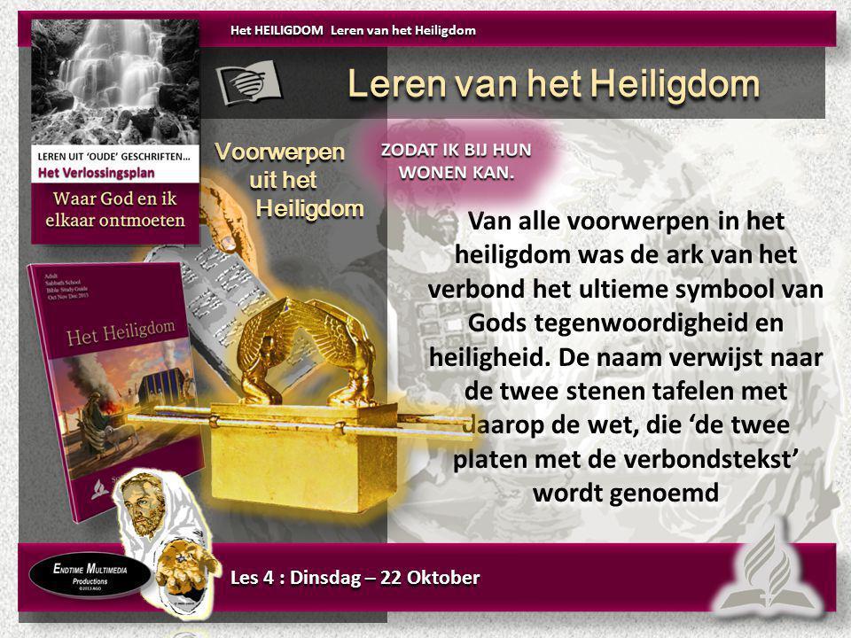 Voorwerpen uit het Heiligdom Voorwerpen uit het Heiligdom Les 4 : Dinsdag – 22 Oktober Van alle voorwerpen in het heiligdom was de ark van het verbond