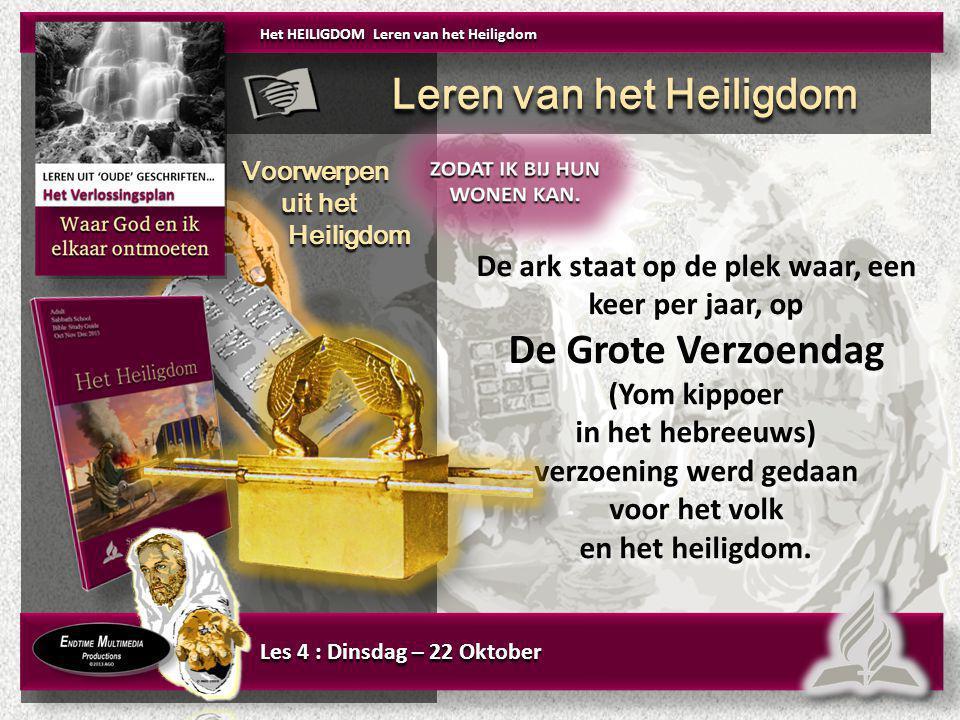 Les 4 : Dinsdag – 22 Oktober De ark staat op de plek waar, een keer per jaar, op De Grote Verzoendag (Yom kippoer in het hebreeuws) verzoening werd ge
