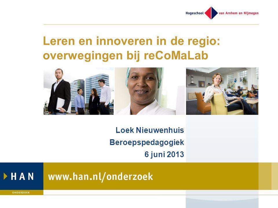 Leren en innoveren in de regio: overwegingen bij reCoMaLab Loek Nieuwenhuis Beroepspedagogiek 6 juni 2013