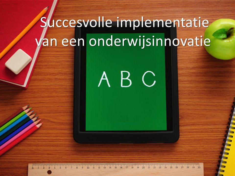 Succesvolle implementatie van een onderwijsinnovatie Succesvolle implementatie van een onderwijsinnovatie