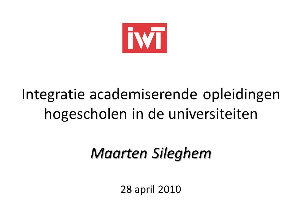 Maarten Sileghem Integratie academiserende opleidingen hogescholen in de universiteiten Maarten Sileghem 28 april 2010