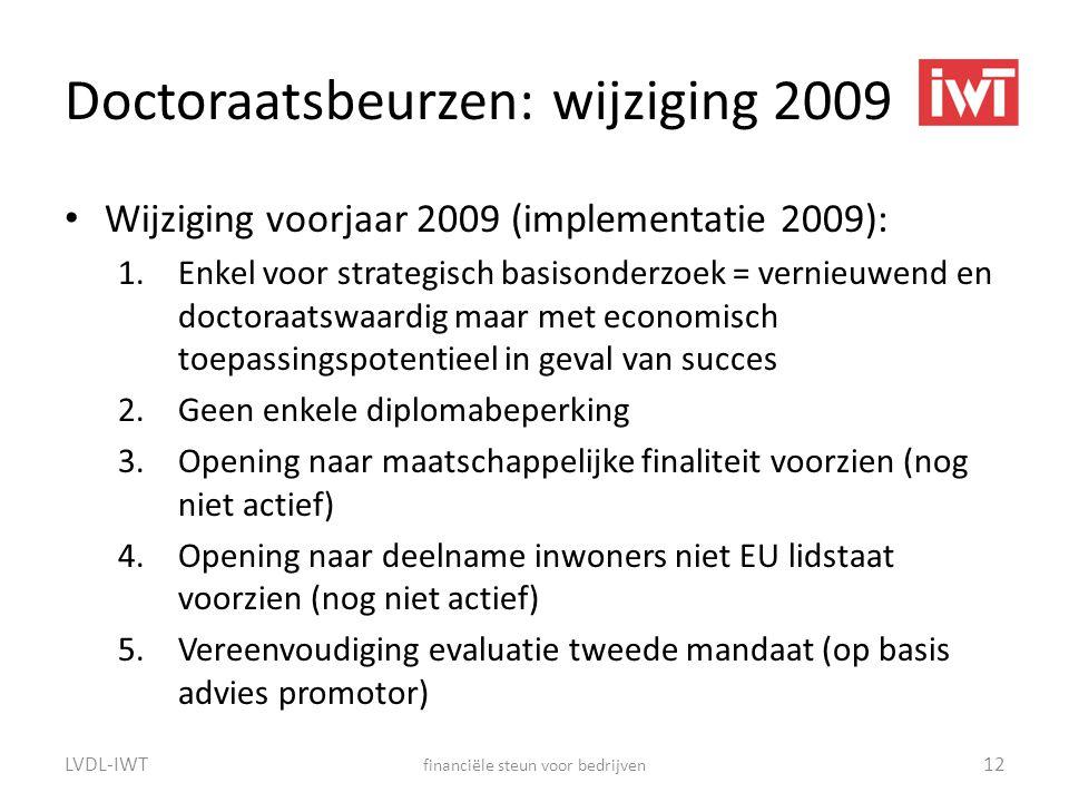 Doctoraatsbeurzen: wijziging 2009 • Wijziging voorjaar 2009 (implementatie 2009): 1.Enkel voor strategisch basisonderzoek = vernieuwend en doctoraatsw