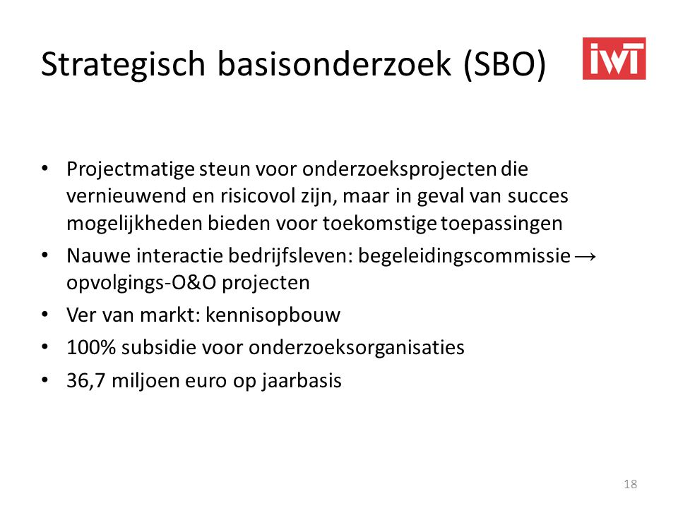 Strategisch basisonderzoek (SBO) • Projectmatige steun voor onderzoeksprojecten die vernieuwend en risicovol zijn, maar in geval van succes mogelijkhe