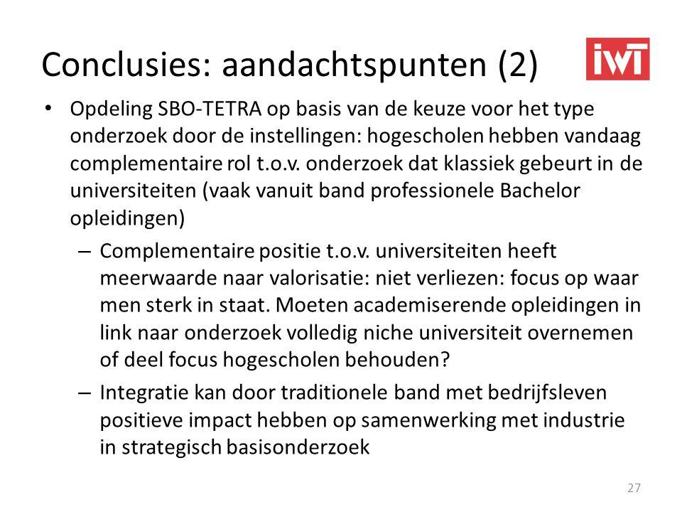 Conclusies: aandachtspunten (2) • Opdeling SBO-TETRA op basis van de keuze voor het type onderzoek door de instellingen: hogescholen hebben vandaag co