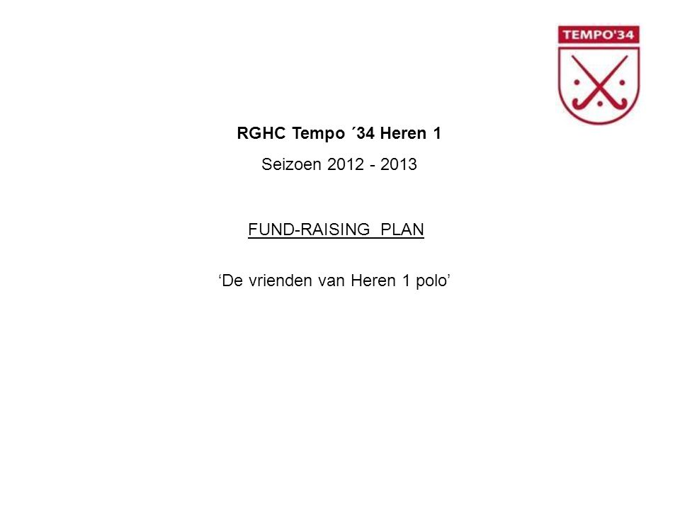 RGHC Tempo ´34 Heren 1 Seizoen 2012 - 2013 FUND-RAISING PLAN 'De vrienden van Heren 1 polo'