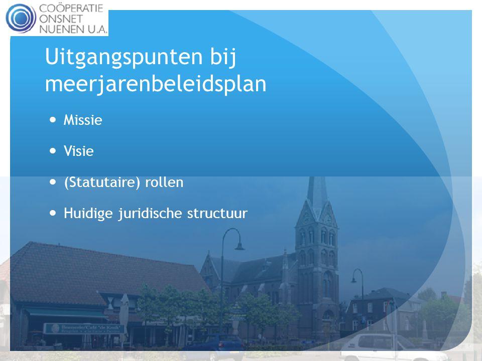 Uitgangspunten bij meerjarenbeleidsplan  Missie  Visie  (Statutaire) rollen  Huidige juridische structuur