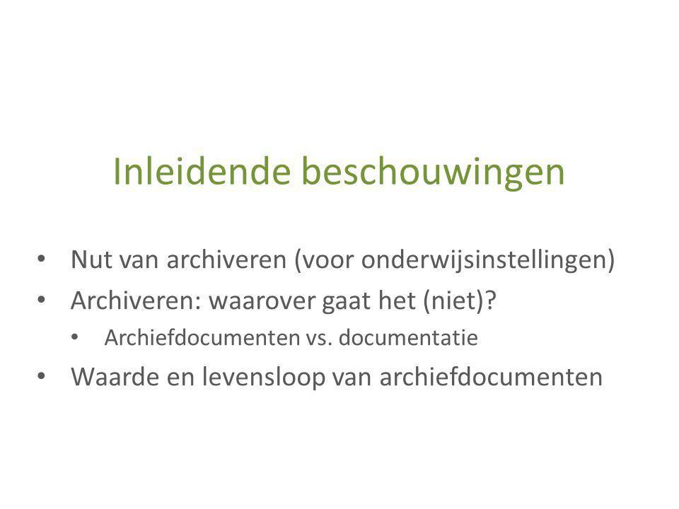 Inleidende beschouwingen • Nut van archiveren (voor onderwijsinstellingen) • Archiveren: waarover gaat het (niet)? • Archiefdocumenten vs. documentati
