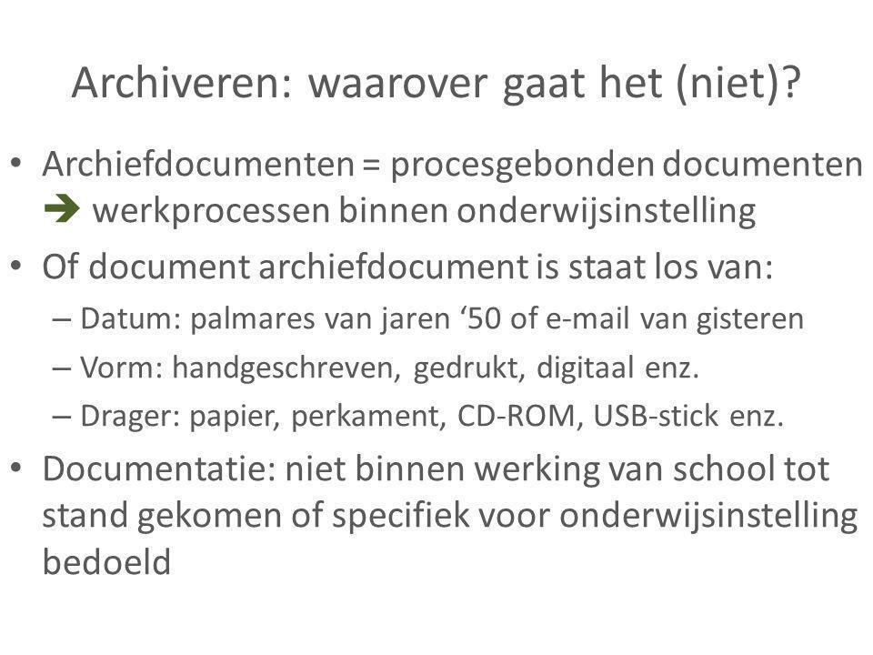 Archiveren: waarover gaat het (niet)? • Archiefdocumenten = procesgebonden documenten  werkprocessen binnen onderwijsinstelling • Of document archief