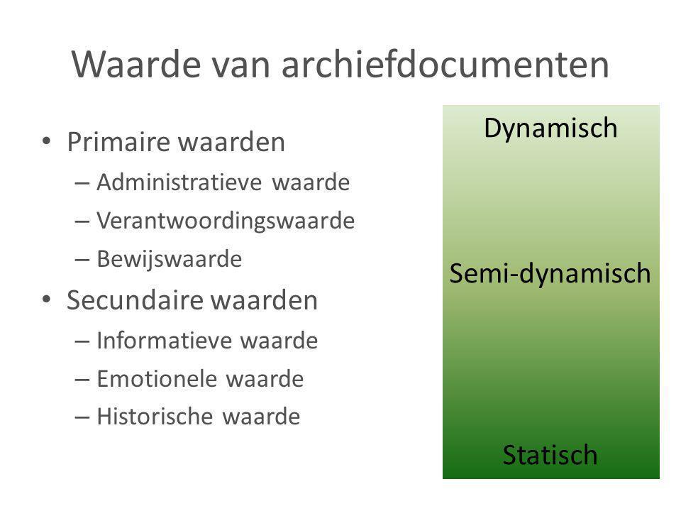 Waarde van archiefdocumenten • Primaire waarden – Administratieve waarde – Verantwoordingswaarde – Bewijswaarde • Secundaire waarden – Informatieve wa