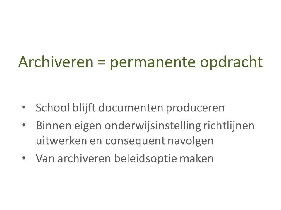 Archiveren = permanente opdracht • School blijft documenten produceren • Binnen eigen onderwijsinstelling richtlijnen uitwerken en consequent navolgen